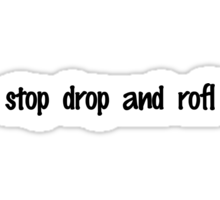 Stop drop and rofl Sticker