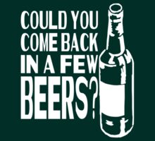 Could You Come Back In A Few Beers? by TeesBox