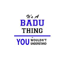 It's a BADU thing, you wouldn't understand !! by yourname