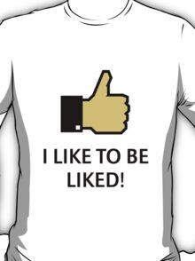 I Like To Be Liked! (Thumb Up) T-Shirt