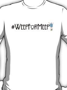 #WeepForMeep T-Shirt