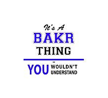 It's a BAKR thing, you wouldn't understand !! by yourname