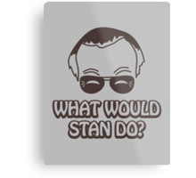 What Would Stan Do? Metal Print