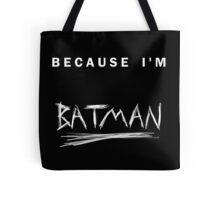 'Because I'm Batman!' Tote Bag