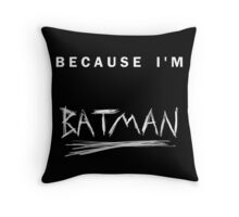'Because I'm Batman!' Throw Pillow