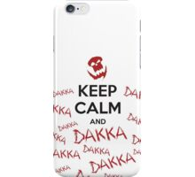 Keep calm and DAKKA DAKKA DAKKA! iPhone Case/Skin