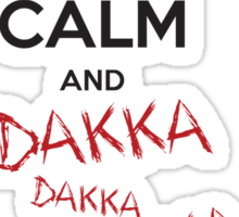 Keep calm and DAKKA DAKKA DAKKA! Sticker