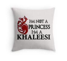 I'm Not a Princess I'm a Khaleesi Throw Pillow