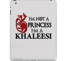 I'm Not a Princess I'm a Khaleesi iPad Case/Skin