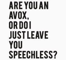 Are you an AVOX, or do I just leave you speechless? by Citizenfour