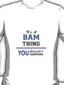 It's a BAM thing, you wouldn't understand !! T-Shirt