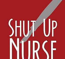Shut Up, Nurse! by VexingVendibles