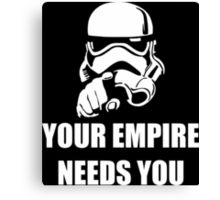 Your Empire Needs You Canvas Print