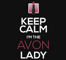 Keep Calm, I'm The AVON Lady! by GalaxyTees