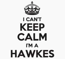 I cant keep calm Im a HAWKES by icant