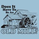 Does It Have To Be An Old Mill? by GritFX