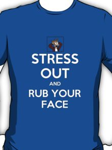 Stress Out - and rub your face T-Shirt