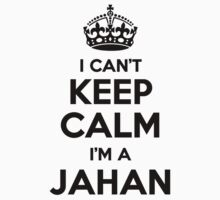 I cant keep calm Im a JAHAN by icant