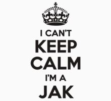 JAK cant keep calm Im a JAK by icant
