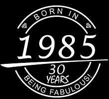 born in 1985... 30 years being fabulous! by birthdaytees