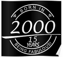 born in 2000... 15 years being fabulous! Poster