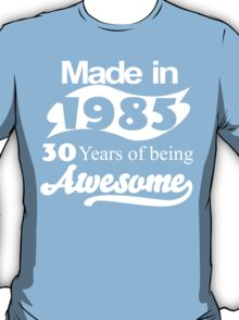 Made in 1985... 30 Years of being Awesome T-Shirt