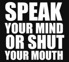 Speak Your Mind... (white print) by rudeboyskunk