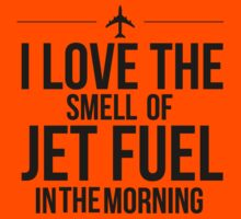 I Love The Smell Of Jet Fuel In The Morning - Black by Solo Swift