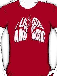 I Live and Breathe Music T-Shirt