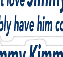 If You Don't Love Jimmy Fallon, You Probably Have Him Confused With Jimmy Kimmel.  Sticker