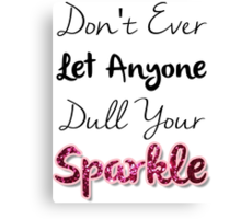 Dull Your Sparkle Canvas Print