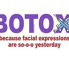 BOTOX - Because facial expressions are so-o-o yesterday! (for light colors) by JaedaRenaeGifts