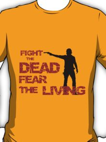 "The Walking Dead - ""Fight the dead, fear the living"" T-Shirt"