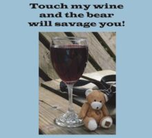 Touch my wine and the bear will savage you! by Tom Gomez