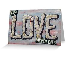 Our Love Never Dies Greeting Card