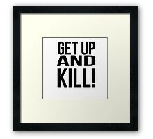 Get up and Kill!  Framed Print
