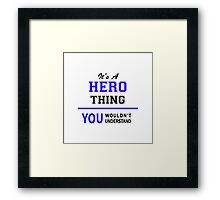 It's a HERO thing, you wouldn't understand !! Framed Print