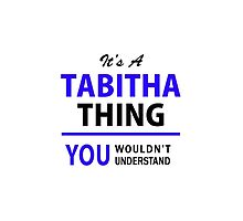 It's a TABITHA thing, you wouldn't understand !! by allnames