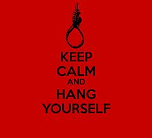 Keep Calm & Hang Yourself by BevsandBecka