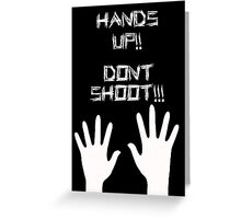 Hands UP DONT SHOOT!! PROTEST RIP MIKE BROWN Greeting Card