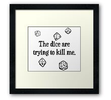 The Dice are Trying to Kill Me Framed Print