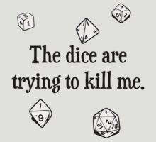 The Dice are Trying to Kill Me by TheShirtYurt