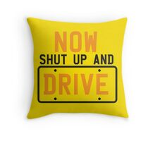 NOW SHUT UP AND DRIVE with license plate warning Throw Pillow