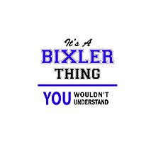 It's a BIXLER thing, you wouldn't understand !! by yourname