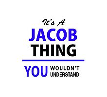 It's a JACOB thing, you wouldn't understand !! Photographic Print