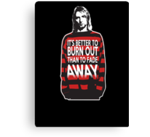 It's better to burn out than to fade away Canvas Print