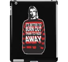 It's better to burn out than to fade away iPad Case/Skin