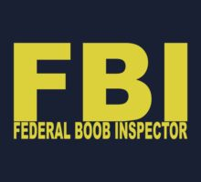 FBI - Federal Boob Inspector by TeesBox