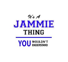 It's a JAMMIE thing, you wouldn't understand !! by thenamer