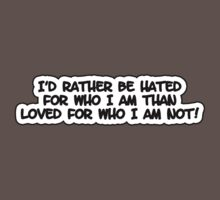 I'd rather be hated for who I am than loved for who I am not! by Tammy Soulliere